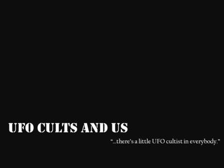 UFO Cults and Us …theres a little UFO cultist in everybody.