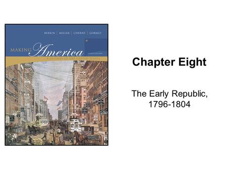 Chapter Eight The Early Republic, 1796-1804. Copyright © Houghton Mifflin Company. All rights reserved.8-2 Berkin, Making America Chapter 8 In foreign.