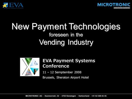 MICROTRONIC AG - Duennernstr. 32 - 4702 Oensingen - Switzerland - +41 62 388 45 45 New Payment Technologies foreseen in the Vending Industry EVA Payment.
