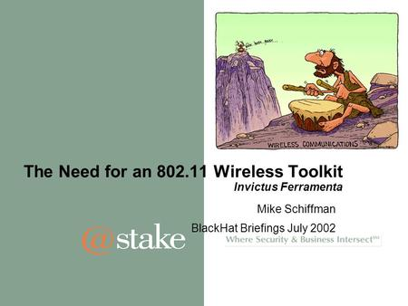 The Need for an 802.11 Wireless Toolkit Invictus Ferramenta Mike Schiffman BlackHat Briefings July 2002.