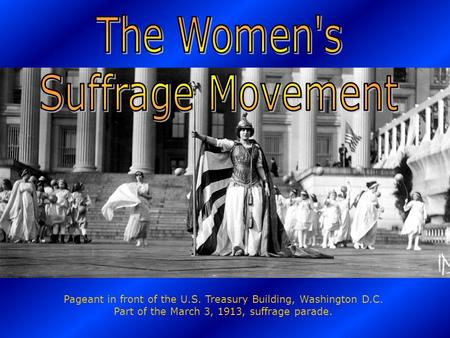Pageant in front of the U.S. Treasury Building, Washington D.C. Part of the March 3, 1913, suffrage parade.