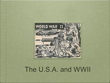 The U.S.A. and WWII. The key to victory for the U.S.A. in WWII would depend on their ability to produce enough weapons to defeat Japan and Germany. Luckily......