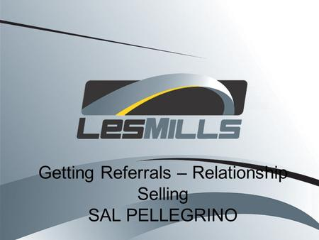 Getting Referrals – Relationship Selling SAL PELLEGRINO.