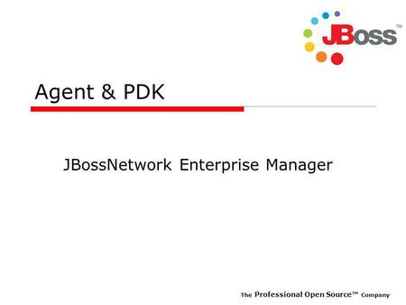 The Professional Open Source Company Agent & PDK JBossNetwork Enterprise Manager.