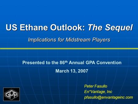US Ethane Outlook: The Sequel Implications for Midstream Players Peter Fasullo En*Vantage, Inc Presented to the 86 th Annual.