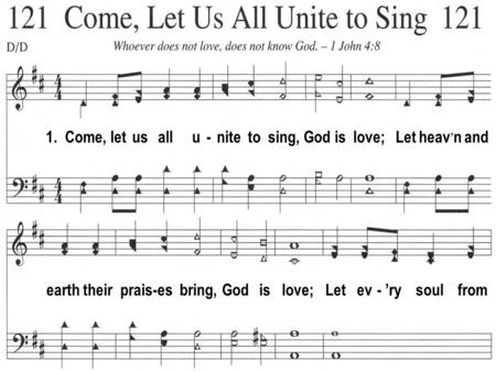 1. Come, let us all u - nite to sing, God is love; Let heav n and earth their prais-es bring, God is love; Let ev - ry soul from.