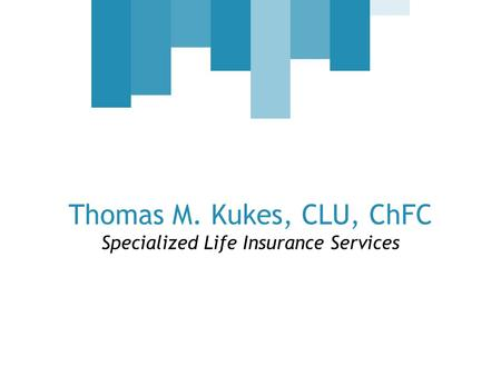 Thomas M. Kukes, CLU, ChFC Specialized Life Insurance Services.