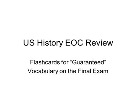 US History EOC Review Flashcards for Guaranteed Vocabulary on the Final Exam.