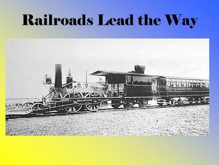 Railroads Lead the Way. Inventors and New Railroad Technology George Westinghouse- air brakes that improved the system for putting the trains to a halt,