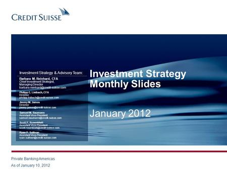 Investment Strategy Monthly Slides January 2012 Investment Strategy & Advisory Team: Barbara M. Reinhard, CFA Chief Investment Strategist, Managing Director.