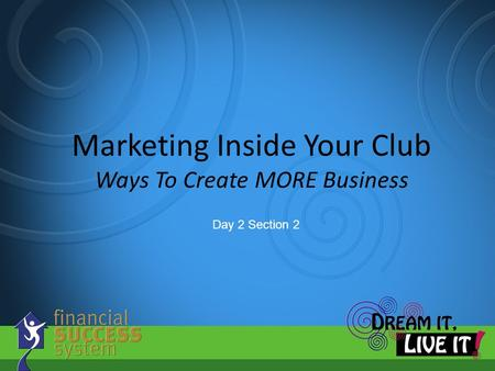 Marketing Inside Your Club Ways To Create MORE Business Day 2 Section 2.