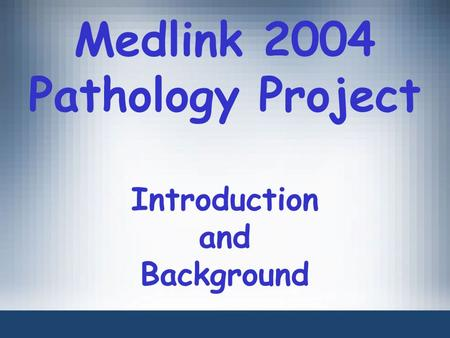 Medlink 2004 Pathology Project Introduction and Background.