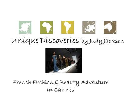 Unique Discoveries by Judy Jackson French Fashion & Beauty Adventure in Cannes.