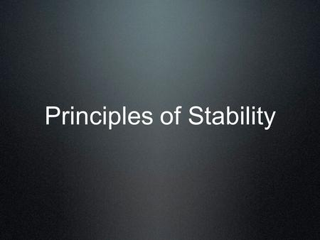 Principles of Stability. 1. Build on a firm foundation 2. Balance forces 3. Keep thrust lines vertical 4. Use rapid rotation.