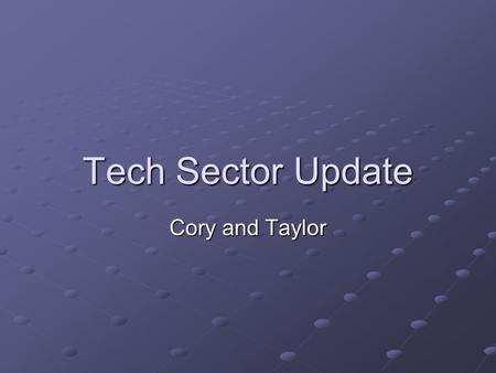Tech Sector Update Cory and Taylor. Apple Corp. (AAPL) Sales falling short on high end machines, large customer boycott because fans were too noisy. Typically.