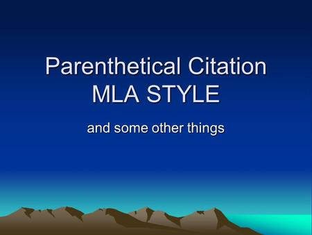 Parenthetical Citation MLA STYLE and some other things.