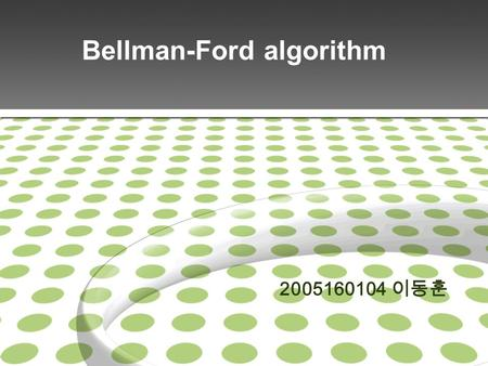 Bellman-Ford algorithm 2005160104. Page 2 Bellman-Ford algorithm Computes single-source shortest path in a weighted digraph. The faster Dijkstras algorithm.