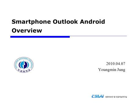 Smartphone Outlook Android Overview 2010.04.07 Youngmin Jung.