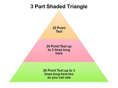 3 Part Shaded Triangle 20 Point Text 20 Point Text up to 3 lines long here 20 Point Text up to 3 lines long here too as you can see.