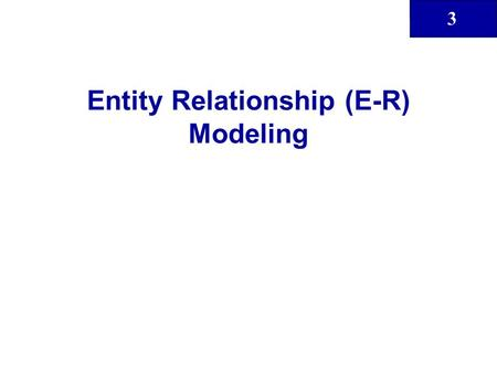 3 Entity Relationship (E-R) Modeling. 3 2 In this lecture, you will learn: What a conceptual model is and what its purpose is The difference between internal.