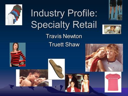 Industry Profile: Specialty Retail Travis Newton Truett Shaw.