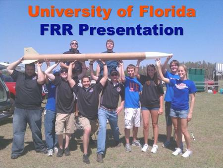 University of Florida FRR Presentation. Outline Vehicle Design Payload Design Recovery System Component Testing Full-Scale Flight Simulations Outreach.