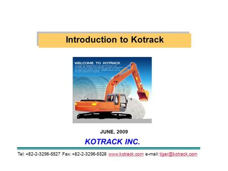 Introduction to Kotrack KOTRACK INC. JUNE, 2009 Tel: +82-2-3296-5527 Fax: +82-2-3296-5528