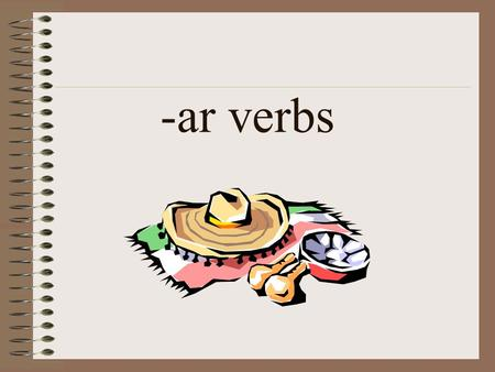 -ar verbs. In order to read and write in Spanish, we need to be able to make sentences. Sentences in Spanish are made up of the same elements as in English: