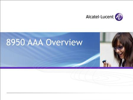 8950 AAA Overview. All Rights Reserved © Alcatel-Lucent 2007 2 | Introduction to 8950 AAA Module Objectives Supported platforms History 8950 AAA Features.