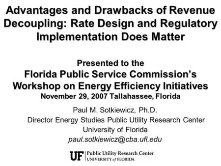 Advantages and Drawbacks of Revenue Decoupling: Rate Design and Regulatory Implementation Does Matter Presented to the Florida Public Service Commissions.