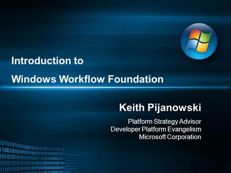 Introduction to Windows Workflow Foundation Keith Pijanowski Platform Strategy Advisor Developer Platform Evangelism Microsoft Corporation.