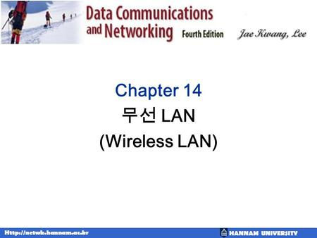 HANNAM UNIVERSITY  Chapter 14 LAN (Wireless LAN)