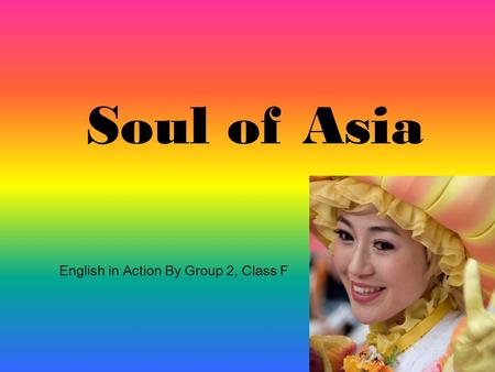 Soul of Asia English in Action By Group 2, Class F.