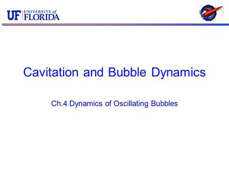 Cavitation and Bubble Dynamics Ch.4 Dynamics of Oscillating Bubbles.