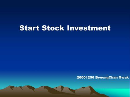 Start Stock Investment 20001256 ByeongChan Gwak. Amount of Years to Buy a House! Assume1. The House Price is 200,000,000 Won. Assume2. Saving 20,000,000.