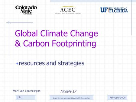 February 2008 Green Infrastructure and Sustainable Communities 17-1 Global Climate Change & Carbon Footprinting resources and strategies Module 17 Mark.