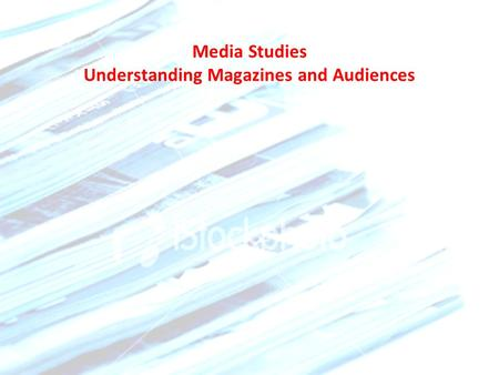 Media Studies Understanding Magazines and Audiences