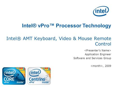 Intel® vPro Processor Technology Intel® AMT Keyboard, Video & Mouse Remote Control Application Engineer Software and Services Group, 2009.