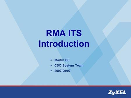 RMA ITS Introduction Martin Du CSO System Team 2007/09/07.