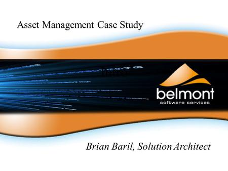 Intro Asset Management Case Study Brian Baril, Solution Architect.