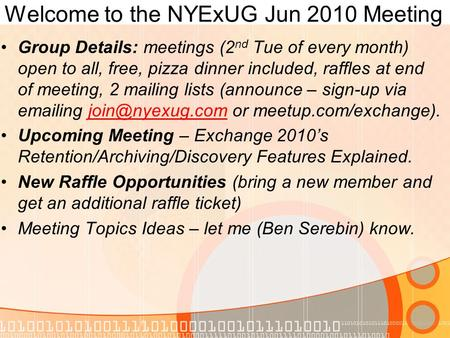 Welcome to the NYExUG Jun 2010 Meeting Group Details: meetings (2 nd Tue of every month) open to all, free, pizza dinner included, raffles at end of meeting,