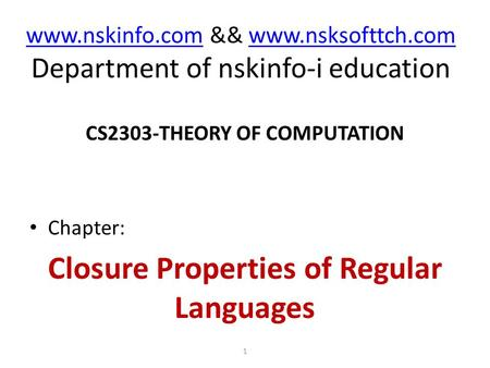 Www.nskinfo.comwww.nskinfo.com && www.nsksofttch.com Department of nskinfo-i educationwww.nsksofttch.com CS2303-THEORY OF COMPUTATION Chapter: Closure.