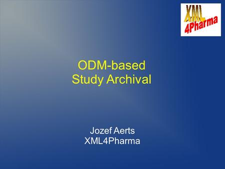 ODM-based Study Archival Jozef Aerts XML4Pharma. History of the work February 2008: TMF asks to write an expert opinion (Gutachten) on the use of ODM.