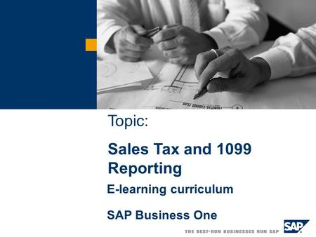 Topic: Sales Tax and 1099 Reporting E-learning curriculum SAP Business One Topic: Sales Tax and 1099 Reporting.