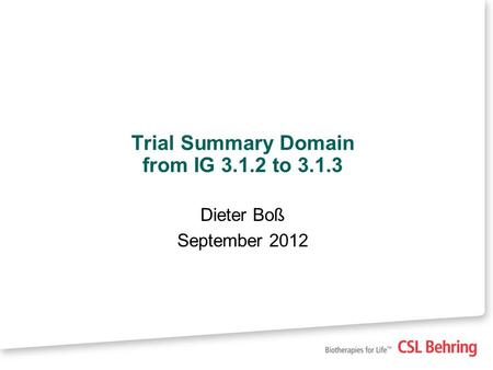 Trial Summary Domain from IG 3.1.2 to 3.1.3 Dieter Boß September 2012.