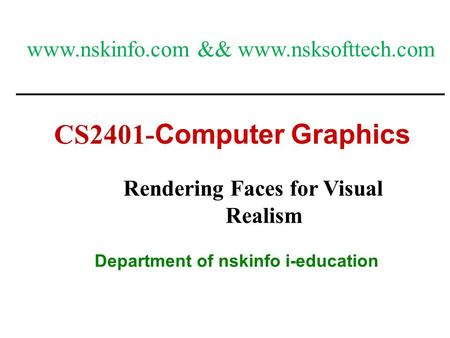 1 CS2401- Computer Graphics Department of nskinfo i-education Rendering Faces for Visual Realism www.nskinfo.com && www.nsksofttech.com.