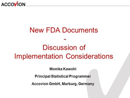 Monika Kawohl Principal Statistical Programmer Accovion GmbH, Marburg, Germany New FDA Documents - Discussion of Implementation Considerations.