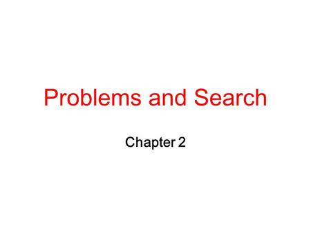 Problems and Search Chapter 2.