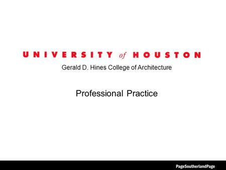 Gerald D. Hines College of Architecture Professional Practice.