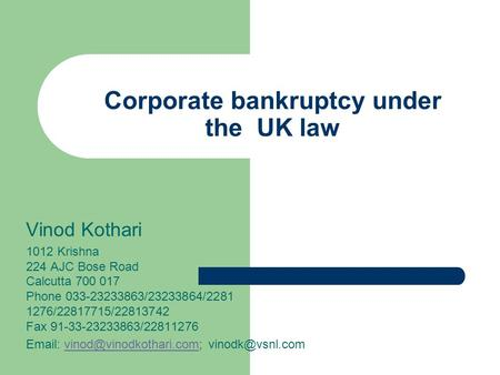 Corporate bankruptcy under the UK law Vinod Kothari 1012 Krishna 224 AJC Bose Road Calcutta 700 017 Phone 033-23233863/23233864/2281 1276/22817715/22813742.